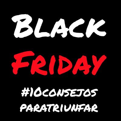 10 consejos para triunfar en el Black Friday